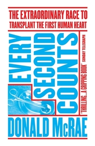 Every Second Counts: The Extraordinary Race to Transplant the First Human Heart [Paperback]